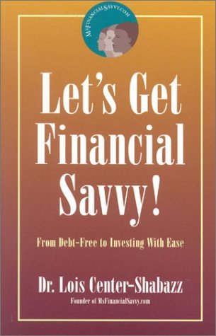 Lets Get Financial Savvy!: From Debt-Free to Investing with Ease  by  Lois Center-Shabazz