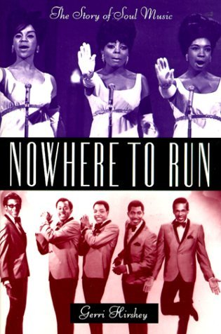 Nowhere To Run: The Story Of Soul Music Gerri Hirshey