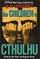 The Children of Cthulhu: Chilling New Tales Inspired by H.P. Lovecraft