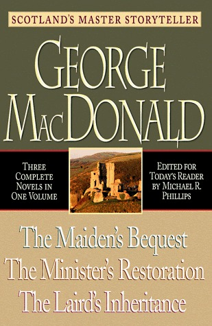 The Maidens Bequest, the Ministers Restoration, the Lairds Inheritance:  Three Novels in One Volume George MacDonald