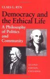 Democracy and the Ethical Life a Philosophy of Politics and Community, Second Edition Expanded  by  Claes G. Ryn