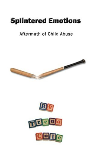 Splintered Emotions: Aftermath of Child Abuse  by  Trena Cole