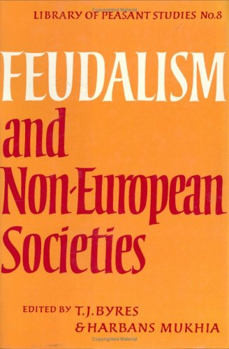 Feudalism and Non-European Societies  by  T.J. Byres
