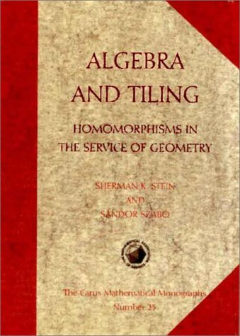 Algebra and Tiling: Homomorphisms in the Service of Geometry Sherman Stein