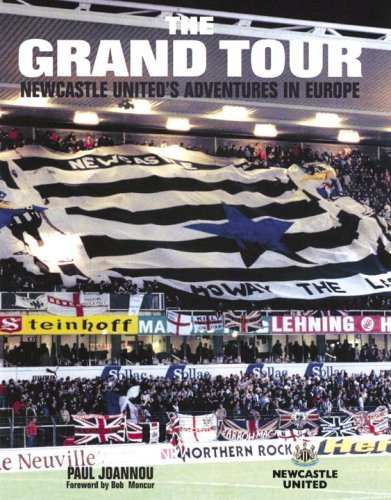 The Grand Tour: Newcastle Uniteds Adventures in Europe Paul Joannou