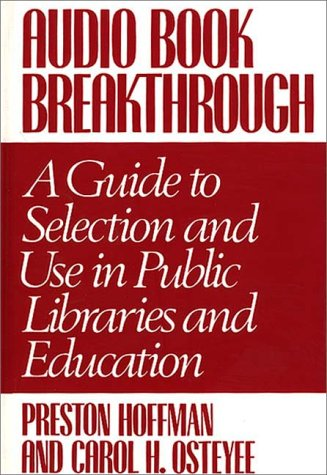 Audio Book Breakthrough: A Guide to Selection and Use in Public Libraries and Education  by  Preston Hoffman