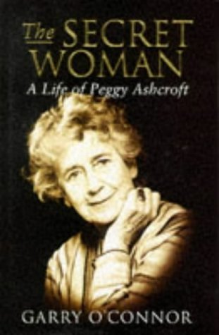 The Secret Woman: A Life of Peggy Ashcroft  by  Garry OConnor