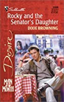 Rocky And The Senator's Daughter (Man Of The Month) (Silhouette Desire, No. 1399)