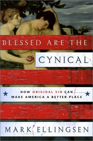 Blessed Are the Cynical: How Original Sin Can Make America a Better Place Mark Ellingsen