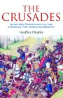 The Crusades: Islam and Christianity in the Struggle for World Supremacy  by  Geoffrey Hindley