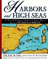 Harbors and High Seas: A Map Book and Geographical Guide to the Aubrey/Maturin Novels of Patrick O'Brian