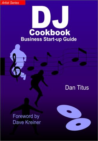 DJ Cookbook: Business Start-Up Guide  by  Dan Titus