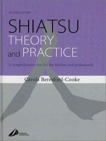 Shiatsu Theory and Practice: A Comprehensive Text for the Student and Professional  by  Carola Beresford-Cooke