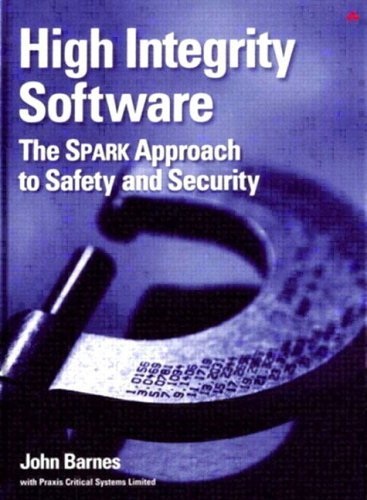 High Integrity Software: The Spark Approach to Safety and Security John  Barnes