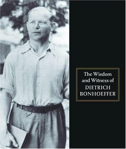 The Wisdom and Witness of Dietrich Bonhoeffer  by  Dietrich Bonhoeffer