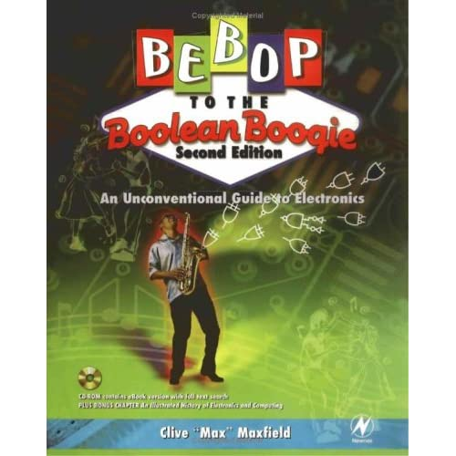 Bebop to the Boolean Boogie: An Unconventional Guide to Electronics (with CD-ROM) - Clive Maxfield