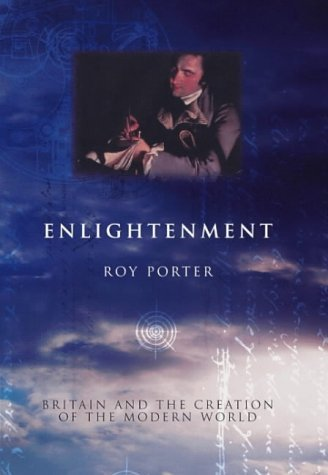 Enlightenment: Britain and the Creation of the Modern World Roy Porter