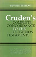 Cruden's Complete Concordance to the Old and New Testaments: With Notes and Biblical Proper Names Under One Alphabetical Arrangement