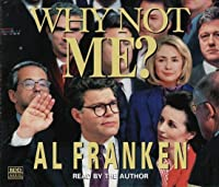Why Not Me? The Inside Story of the Making & Unmaking of the Franken Presidency