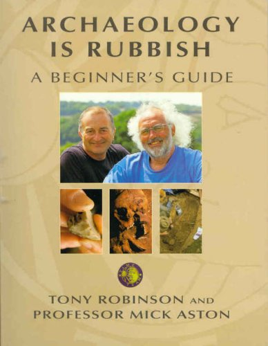 Archaeology Is Rubbish : A Beginners Guide  by  Tony Robinson