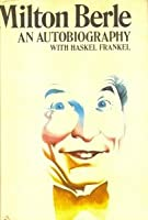 Milton Berle,: An Autobiography, with Haskel Frankel