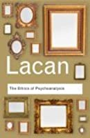 The Ethics Of Psychoanalysis, 1959 1960: The Seminar Of Jacques Lacan, Book Vii