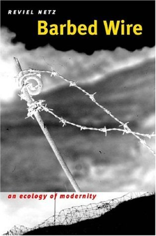 Barbed Wire: An Ecology of Modernity  by  Reviel Netz