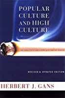 Popular Culture and High Culture: An Analysis and Evalucation of Taste
