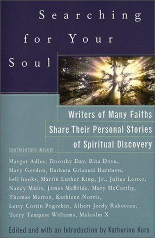Searching for Your Soul: Writers of Many Faiths Share Their Personal Stories of Spiritual Discovery  by  Katherine Kurs