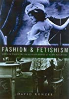 Fashion & Fetishism: Corsets, Tight-Lacing & Other Forms of Body-Sculpture