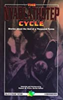 The Nyarlathotep Cycle: The God of a Thousand Forms
