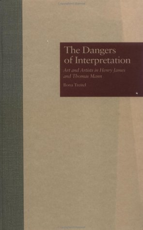 The Dangers of Interpretation: Art and Artists in Henry James and Thomas Mann Ilona Treitel