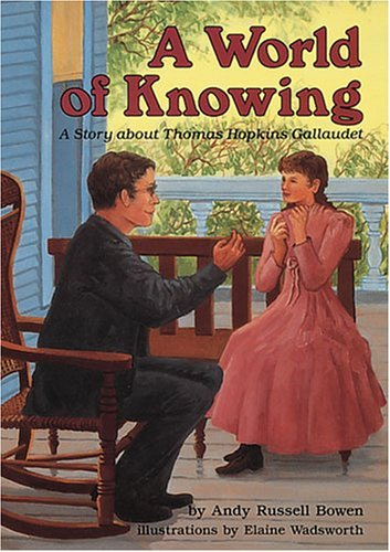 A World of Knowing: A Story about Thomas Hopkins Gallaudet Andy Russell Bowen