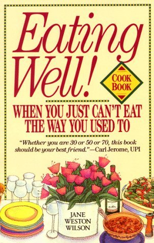 Eating Well! When You Just Cant Eat the Way You Used To Cookbook  by  Jane Weston Wilson