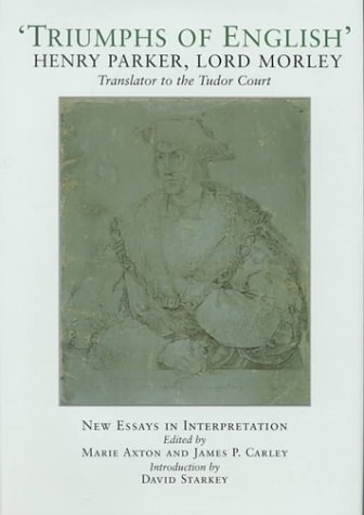 Triumphs of English: The Life and Writings of Henry Parker, Lord Morley, Translator to the Tudor Court  by  Marie Axton
