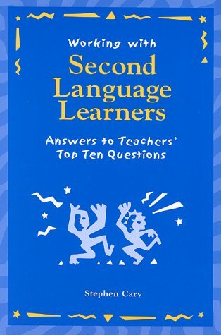 Working with Second Language Learners, 1st Ed: Answers to Teachers Top Ten Questions  by  Stephen Cary