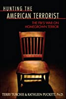 Hunting the American Terrorist: Inside the FBI's Desperate Search for the Most Wanted Men in America