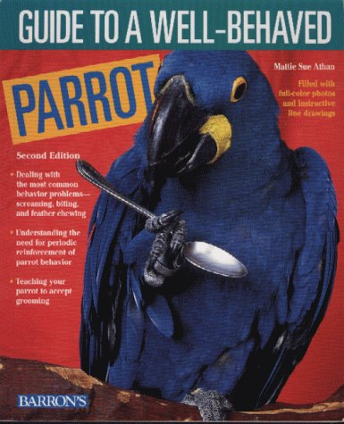 Guide to Companion Parrot Behavior Guide to Companion Parrot Behavior  by  Mattie Sue Athan