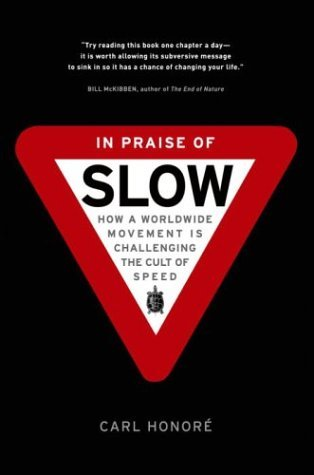 In Praise of Slow : How a Worldwide Movement Is Challenging the Cult of Speed Carl Honoré