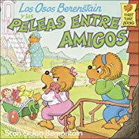 Los Osos Berenstain y Las Peleas Entre Amigos / The Berenstein Bears and the Trouble with Friends (Berenstain Bears First Time Books (Spanish Paperback))