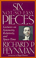 Six Not-so-easy Pieces: Lectures On Symmetry, Relativity, And Space-time