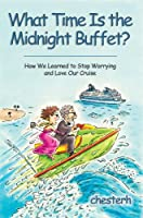 What Time Is the Midnight Buffet?: How We Learned to Stop Worrying and Love Our Cruise