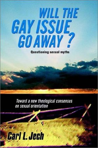 Will the Gay Issue Go Away?  by  Carl L. Jech