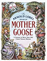 The Arnold Lobel Book of Mother Goose: a Treasury of More Than 300 Classic Nursery Rhymes