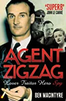 Agent Zigzag: The True Wartime Story of Eddie Chapman: Lover, Betrayer, Hero, Spy