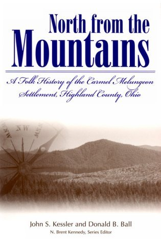 North from the Mountains: A Folk History of the Carmel Melungeon Settlement, Highland County, Ohio John S. Kessler