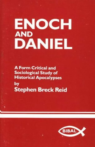 Enoch And Daniel: A Form Critical And Sociological Study Of Historical Apocalypses  by  Stephen Breck Reid