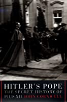 Hitler's Pope: the Secret History of Pius XII: The Secret History of Pius XII