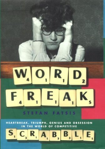 Word Freak: Heartbreak, Triumph, Genius And Obsession In The World Of Competitive Scrabble Players Stefan Fatsis