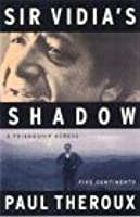Sir Vidia's Shadow: A Friendship Across Five Continents
